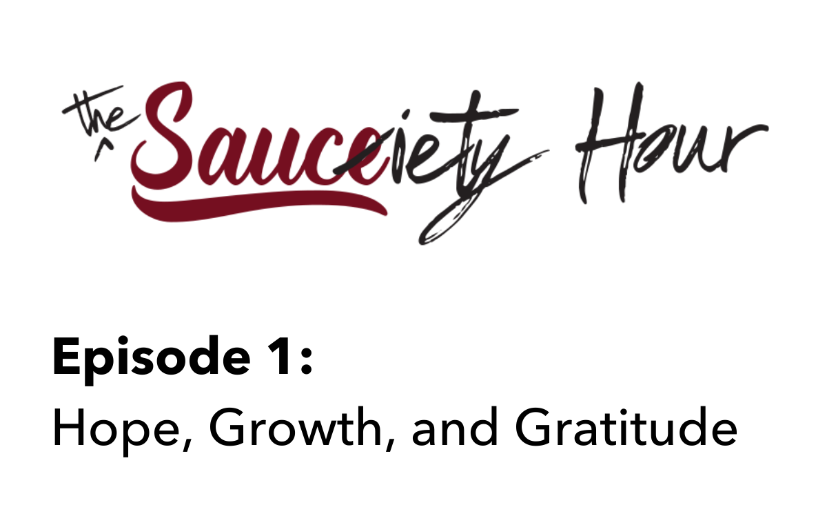 The Sauciety Hour - Episode 1: Hope, Growth, and Gratitude